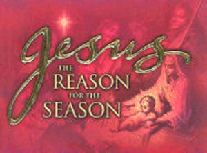 Jesus the Reason for the Season